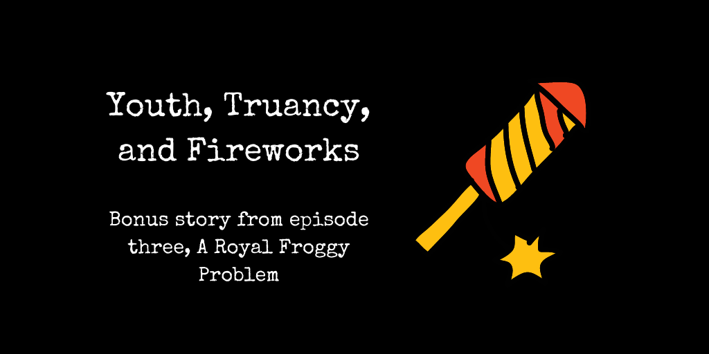 youth, truancy, and fireworks